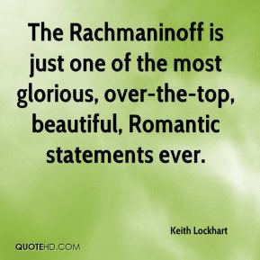 Keith Lockhart  - The Rachmaninoff is just one of the most glorious, over-the-top, beautiful, Romantic statements ever.