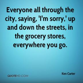 Everyone all through the city, saying, 'I'm sorry,' up and down the streets, in the grocery stores, everywhere you go.