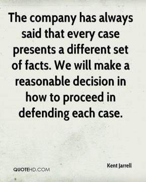 The company has always said that every case presents a different set of facts. We will make a reasonable decision in how to proceed in defending each case.