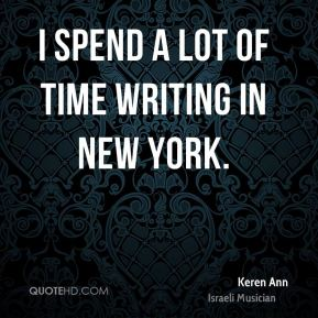 I spend a lot of time writing in New York.