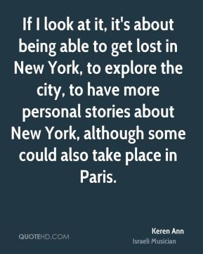 If I look at it, it's about being able to get lost in New York, to explore the city, to have more personal stories about New York, although some could also take place in Paris.