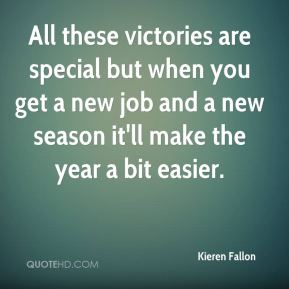 Kieren Fallon  - All these victories are special but when you get a new job and a new season it'll make the year a bit easier.