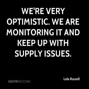 We're very optimistic. We are monitoring it and keep up with supply issues.