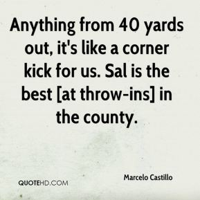 Anything from 40 yards out, it's like a corner kick for us. Sal is the best [at throw-ins] in the county.