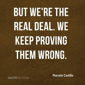 But we're the real deal. We keep proving them wrong.