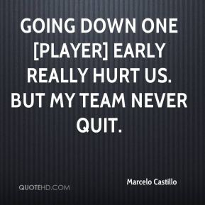 Going down one [player] early really hurt us. But my team never quit.
