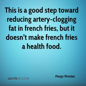 Margo Wootan  - This is a good step toward reducing artery-clogging fat in french fries, but it doesn't make french fries a health food.