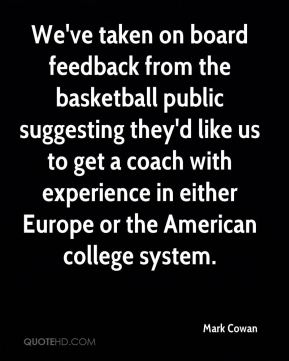 We've taken on board feedback from the basketball public suggesting they'd like us to get a coach with experience in either Europe or the American college system.