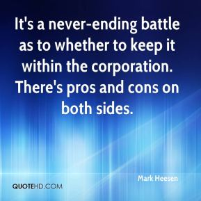 Mark Heesen  - It's a never-ending battle as to whether to keep it within the corporation. There's pros and cons on both sides.