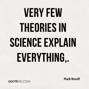 Mark Norell  - Very few theories in science explain everything.