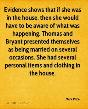 Evidence shows that if she was in the house, then she would have to be aware of what was happening. Thomas and Bryant presented themselves as being married on several occasions. She had several personal items and clothing in the house.