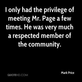 Mark Price  - I only had the privilege of meeting Mr. Page a few times. He was very much a respected member of the community.