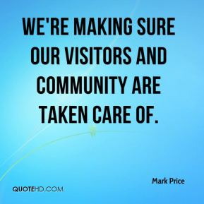 Mark Price  - We're making sure our visitors and community are taken care of.