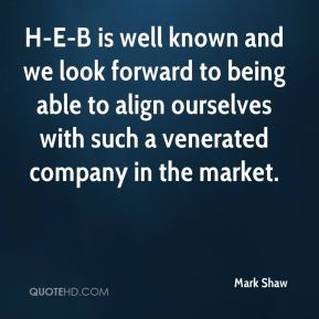 Mark Shaw  - H-E-B is well known and we look forward to being able to align ourselves with such a venerated company in the market.