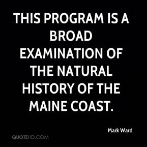 Mark Ward  - This program is a broad examination of the natural history of the Maine Coast.