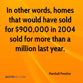 In other words, homes that would have sold for $900,000 in 2004 sold for more than a million last year.