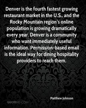 Denver is the fourth fastest growing restaurant market in the U.S., and the Rocky Mountain region's online population is growing dramatically every year. Denver is a community who want immediately useful information. Permission-based email is the ideal way for dining hospitality providers to reach them.