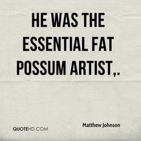 He was the essential Fat Possum artist.