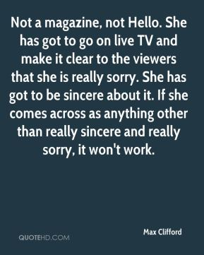 Not a magazine, not Hello. She has got to go on live TV and make it clear to the viewers that she is really sorry. She has got to be sincere about it. If she comes across as anything other than really sincere and really sorry, it won't work.