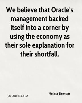 We believe that Oracle's management backed itself into a corner by using the economy as their sole explanation for their shortfall.