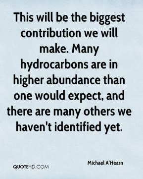 Michael A'Hearn  - This will be the biggest contribution we will make. Many hydrocarbons are in higher abundance than one would expect, and there are many others we haven't identified yet.