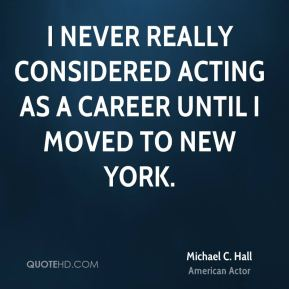 I never really considered acting as a career until I moved to New York.
