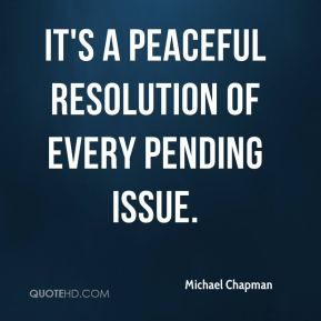 Michael Chapman  - It's a peaceful resolution of every pending issue.