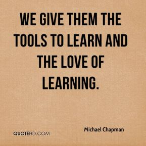 Michael Chapman  - We give them the tools to learn and the love of learning.