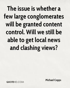 The issue is whether a few large conglomerates will be granted content control. Will we still be able to get local news and clashing views?