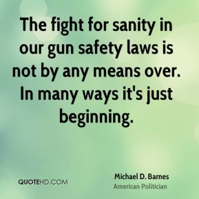 The fight for sanity in our gun safety laws is not by any means over. In many ways it's just beginning.