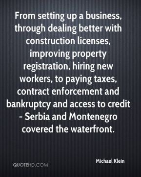 Michael Klein  - From setting up a business, through dealing better with construction licenses, improving property registration, hiring new workers, to paying taxes, contract enforcement and bankruptcy and access to credit - Serbia and Montenegro covered the waterfront.