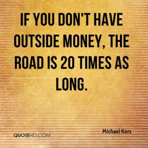 If you don't have outside money, the road is 20 times as long.