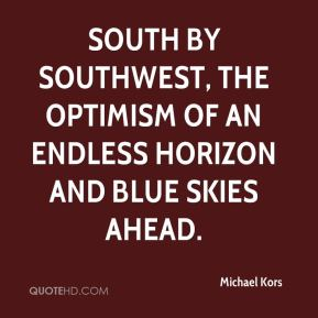South by Southwest, the optimism of an endless horizon and blue skies ahead.
