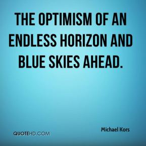 the optimism of an endless horizon and blue skies ahead.