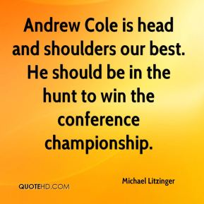 Andrew Cole is head and shoulders our best. He should be in the hunt to win the conference championship.