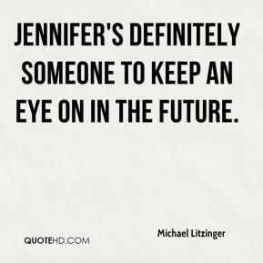 Michael Litzinger  - Jennifer's definitely someone to keep an eye on in the future.