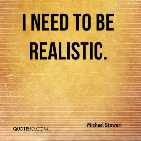 Michael Stewart  - I need to be realistic.