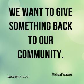 We want to give something back to our community.