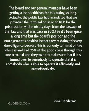 Mike Henderson  - The board and our general manager have been getting a lot of criticism for this taking so long. Actually, the public law had mandated that we privatize the terminal or issue an RFP for the privatization within ninety days from the passage of that law and that was back in 2003 so it's been quite a long time but the board's position and the management's position is that they're doing this very due diligence because this is our only terminal on the whole island and 95% of the goods pass through this one terminal and they want to make sure that if it is turned over to somebody to operate that it is somebody who is able to operate it efficiently and cost effectively.