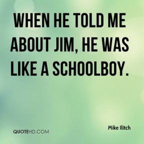 Mike Ilitch  - When he told me about Jim, he was like a schoolboy.