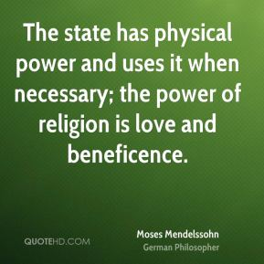 The state has physical power and uses it when necessary; the power of religion is love and beneficence.