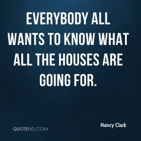 Nancy Clark  - Everybody all wants to know what all the houses are going for.