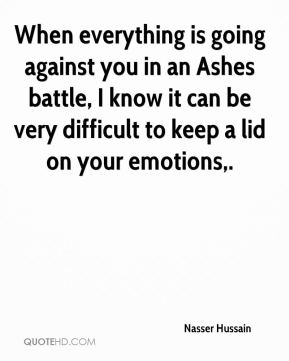 Nasser Hussain  - When everything is going against you in an Ashes battle, I know it can be very difficult to keep a lid on your emotions.
