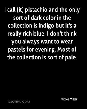 Nicole Miller  - I call (it) pistachio and the only sort of dark color in the collection is indigo but it's a really rich blue. I don't think you always want to wear pastels for evening. Most of the collection is sort of pale.