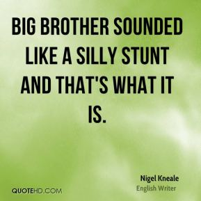 Big Brother sounded like a silly stunt and that's what it is.