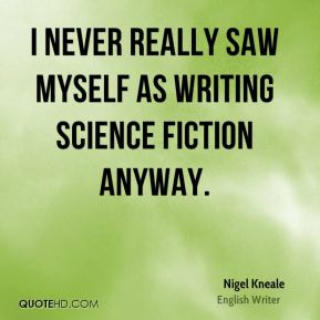 I never really saw myself as writing science fiction anyway.