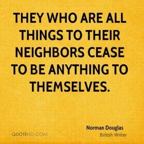 They who are all things to their neighbors cease to be anything to themselves.