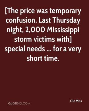 Ole Miss  - [The price was temporary confusion. Last Thursday night, 2,000 Mississippi storm victims with] special needs ... for a very short time.