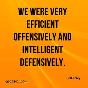 Pat Foley  - We were very efficient offensively and intelligent defensively.