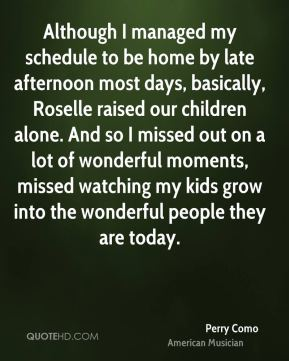 Although I managed my schedule to be home by late afternoon most days, basically, Roselle raised our children alone. And so I missed out on a lot of wonderful moments, missed watching my kids grow into the wonderful people they are today.